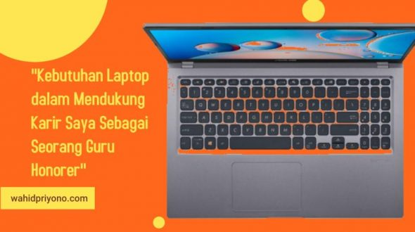 Kebutuhan Laptop dalam Mendukung Karir Saya Sebagai Seorang Guru Honorer